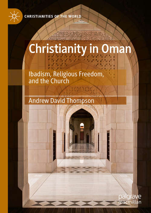 Christianity in Oman: Ibadism, Religious Freedom, and the Church (Christianities of the World)