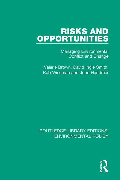 Risks and Opportunities: Managing Environmental Conflict and Change (Routledge Library Editions: Environmental Policy #5)