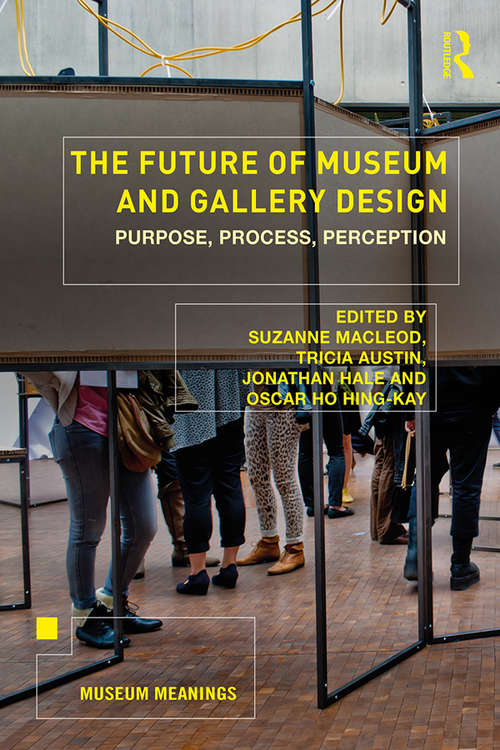 The Future of Museum and Gallery Design: Purpose, Process, Perception (Museum Meanings)