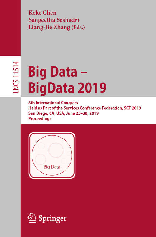 Big Data – BigData 2019: 8th International Congress, Held as Part of the Services Conference Federation, SCF 2019, San Diego, CA, USA, June 25–30, 2019, Proceedings (Lecture Notes in Computer Science #11514)