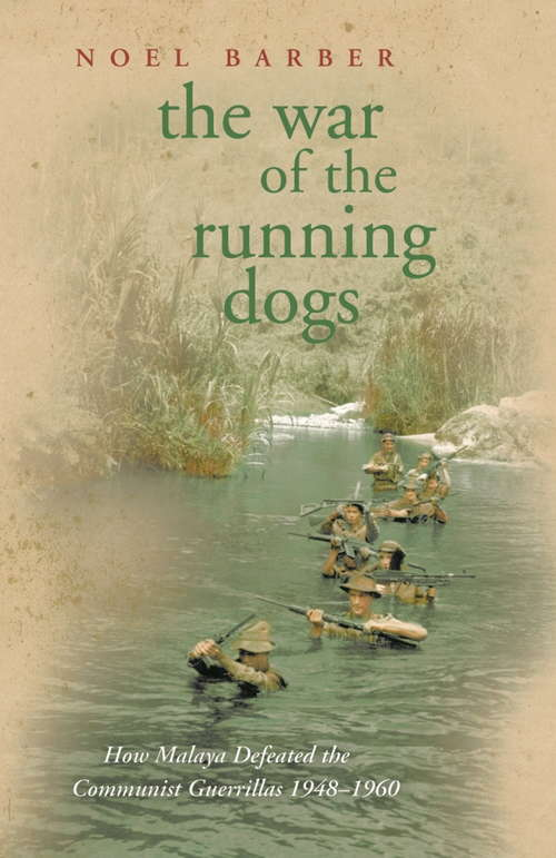 The War of the Running Dogs: How Malaya Defeated The Communist Guerrillas, 1948-1960 (Sven Hassel War Classics)