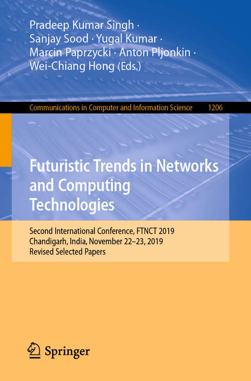 Futuristic Trends in Networks and Computing Technologies: Second International Conference, FTNCT 2019, Chandigarh, India, November 22–23, 2019, Revised Selected Papers (Communications in Computer and Information Science #1206)