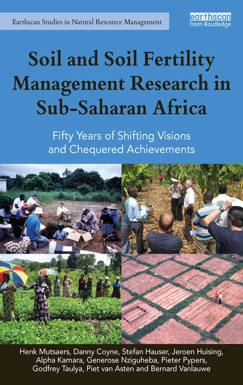 Soil and Soil Fertility Management Research in Sub-Saharan Africa: Fifty years of shifting visions and chequered achievements (Earthscan Studies in Natural Resource Management)