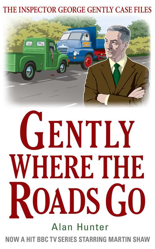 Gently Where the Roads Go (George Gently Ser.)