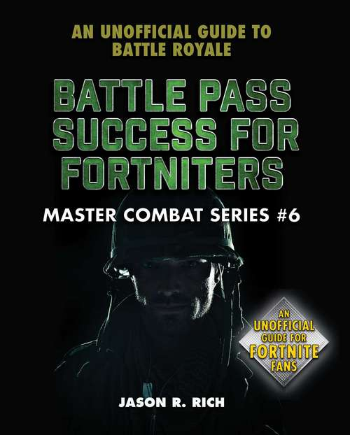 Battle Pass Success for Fortniters: An Unofficial Guide to Battle Royale (Master Combat #6)