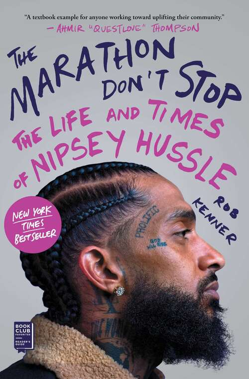 The Marathon Don't Stop: The Life and Times of Nipsey Hussle by Rob Kenner
