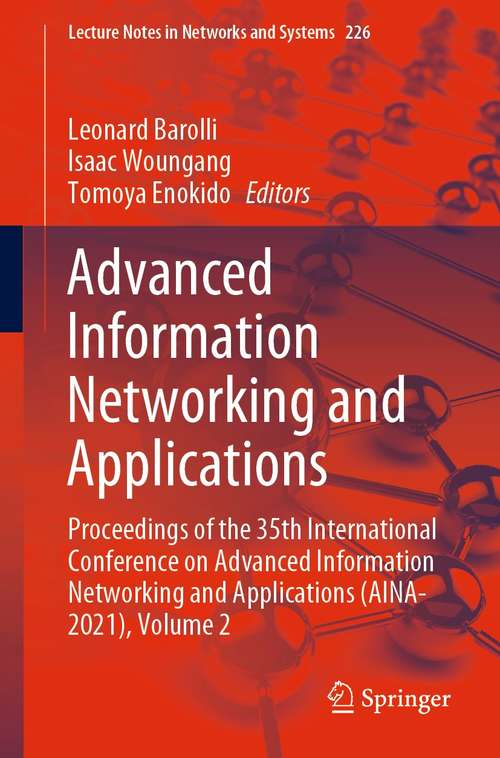 Advanced Information Networking and Applications: Proceedings of the 35th International Conference on Advanced Information Networking and Applications (AINA-2021), Volume 2 (Lecture Notes in Networks and Systems #226)