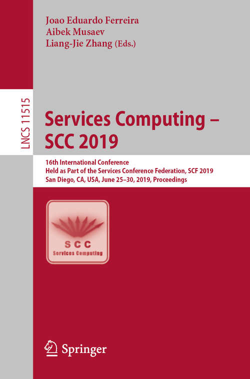Services Computing – SCC 2019: 16th International Conference, Held as Part of the Services Conference Federation, SCF 2019, San Diego, CA, USA, June 25–30, 2019, Proceedings (Lecture Notes in Computer Science #11515)