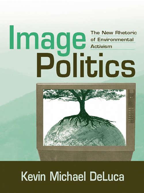 Image Politics: The New Rhetoric of Environmental Activism (Revisioning Rhetoric Ser.)
