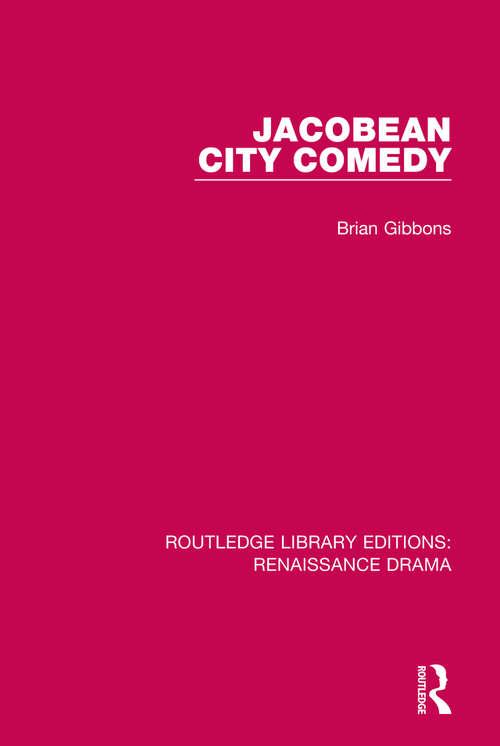 Jacobean City Comedy (Routledge Library Editions: Renaissance Drama)