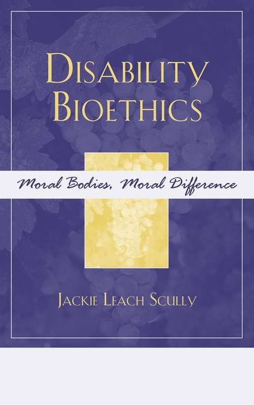 Disability Bioethics: Moral Bodies, Moral Difference