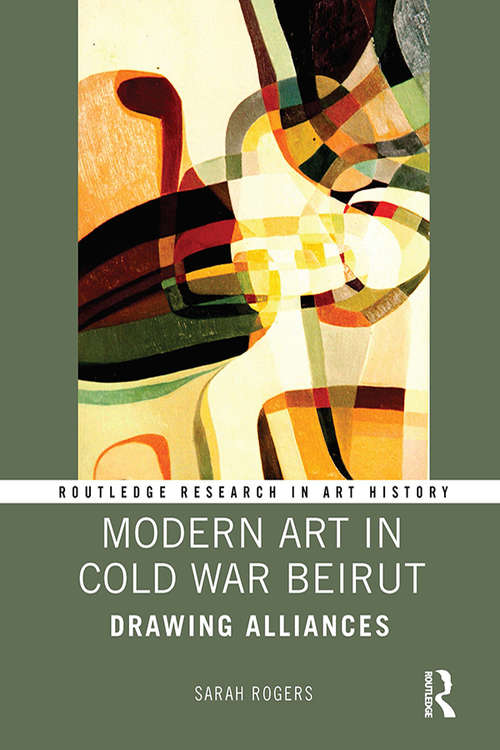 Modern Art in Cold War Beirut: Drawing Alliances (Routledge Research in Art History)