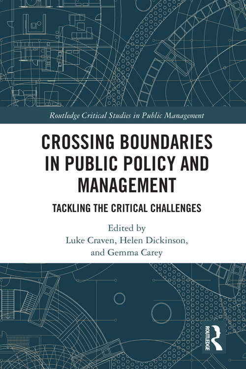 Crossing Boundaries in Public Policy and Management: Tackling the Critical Challenges (Routledge Critical Studies in Public Management)