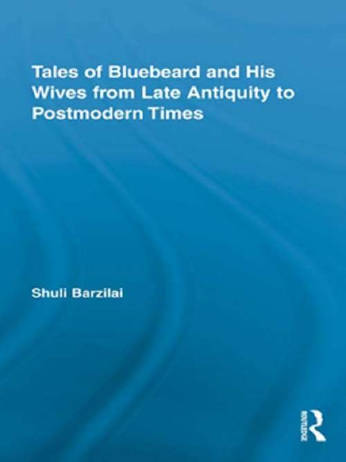 Tales of Bluebeard and His Wives from Late Antiquity to Postmodern Times (Routledge Studies in Folklore and Fairy Tales #1)