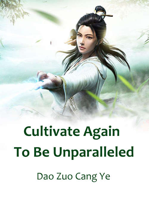 Cultivate Again To Be Unparalleled: Volume 3 (Volume 3 #3)