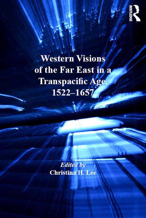 Western Visions of the Far East in a Transpacific Age, 1522-1657 (Transculturalisms, 1400-1700)