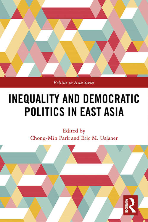Inequality and Democratic Politics in East Asia (Politics in Asia)