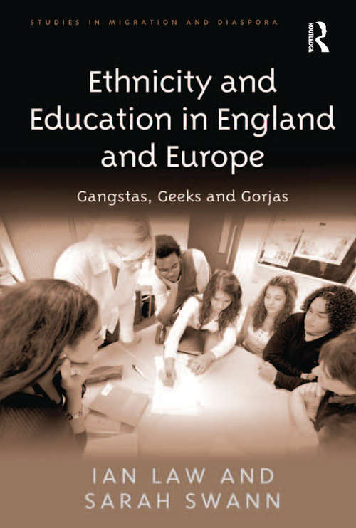 Ethnicity and Education in England and Europe: Gangstas, Geeks and Gorjas (Studies in Migration and Diaspora)