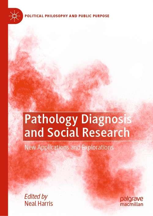 Pathology Diagnosis and Social Research: New Applications and Explorations (Political Philosophy and Public Purpose)