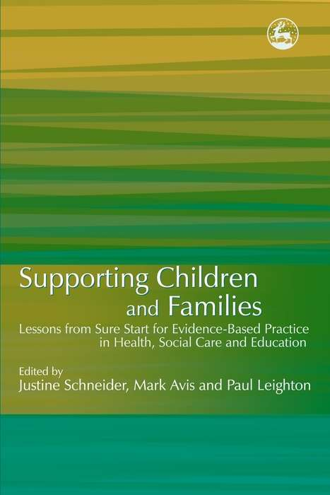 Supporting Children and Families: Lessons from Sure Start for Evidence-Based Practice in Health, Social Care and Education