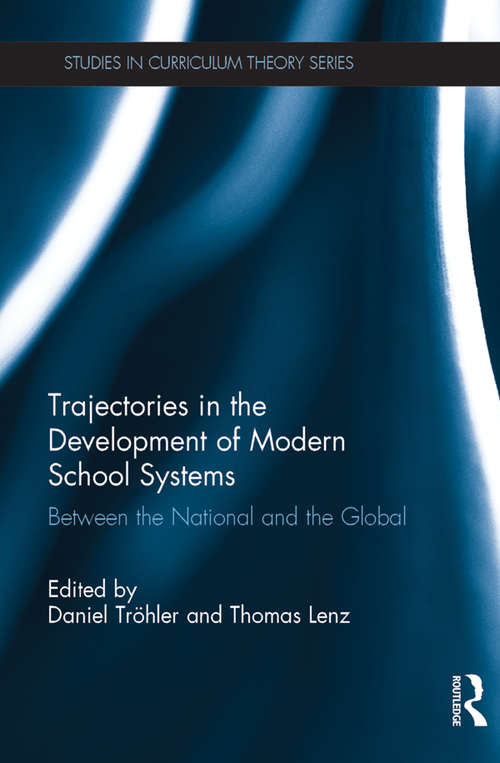 Trajectories in the Development of Modern School Systems: Between the National and the Global (Studies in Curriculum Theory Series)