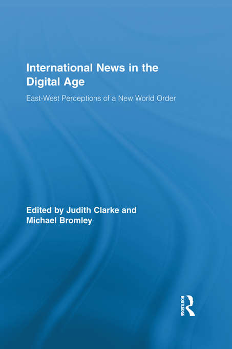 International News in the Digital Age: East-West Perceptions of A New World Order (Routledge Research in Journalism)