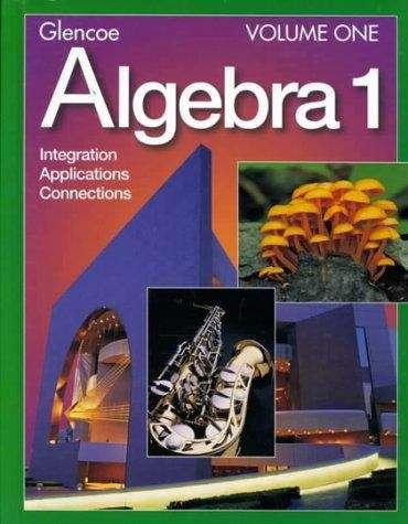 Glencoe Algebra 1: Integration, Applications, Connections, Vol. 1