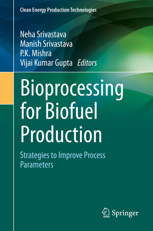 Bioprocessing for Biofuel Production: Strategies to Improve Process Parameters (Clean Energy Production Technologies)