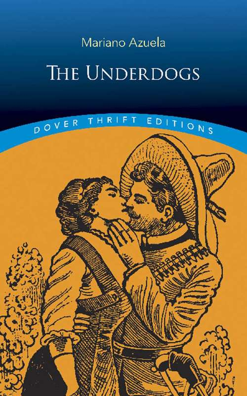 The Underdogs: A Novel Of The Mexican Revolution (Dover Thrift Editions)