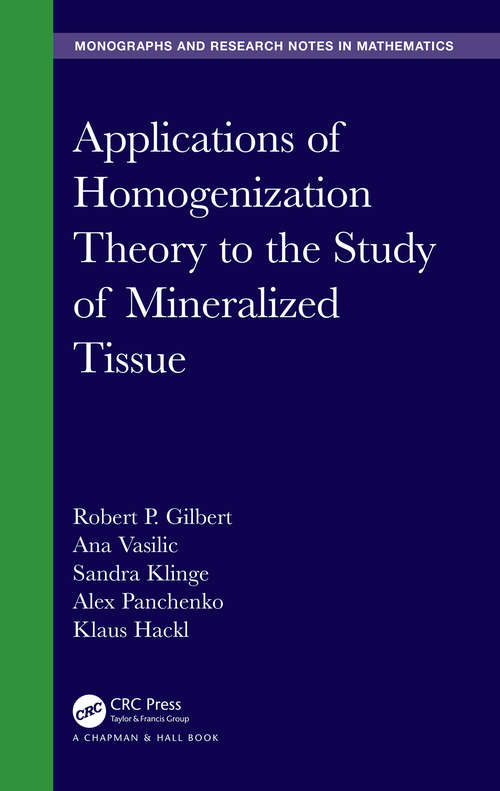 Applications of Homogenization Theory to the Study of Mineralized Tissue (Chapman & Hall/CRC Monographs and Research Notes in Mathematics)
