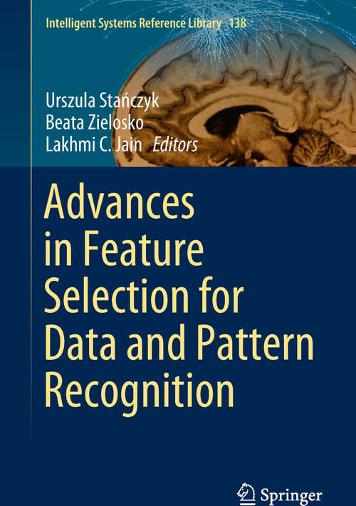 Advances in Feature Selection for Data and Pattern Recognition (Intelligent Systems Reference Library #138)