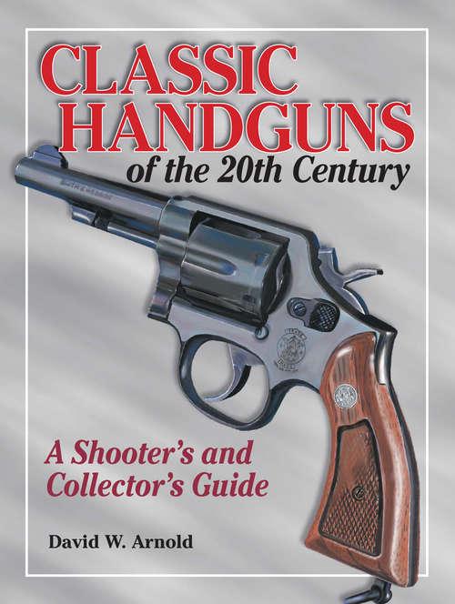 Classic Handguns of the 20th Century