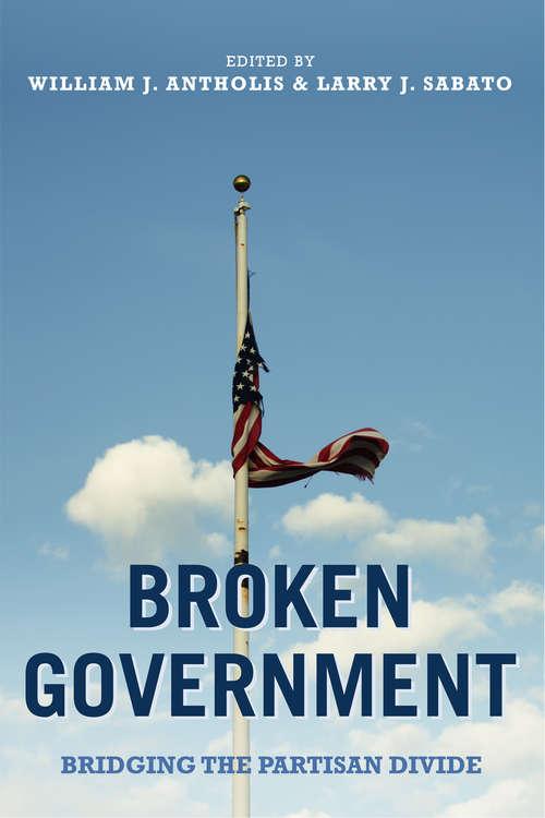 Broken Government: Bridging the Partisan Divide (Miller Center Studies on the Presidency)