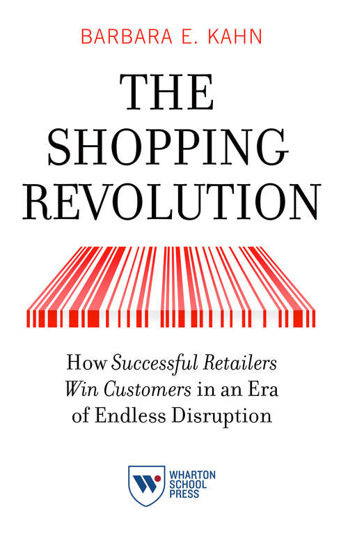 The Shopping Revolution: How Successful Retailers Win Customers in an Era of Endless Disruption