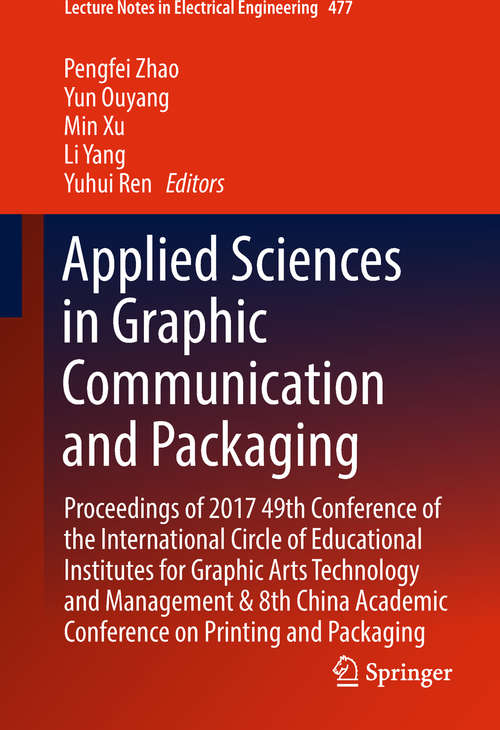 Applied Sciences in Graphic Communication and Packaging: Proceedings of 2017 49th Conference of the International Circle of Educational Institutes for Graphic Arts Technology and Management & 8th China Academic Conference on Printing and Packaging (Lecture Notes in Electrical Engineering #477)
