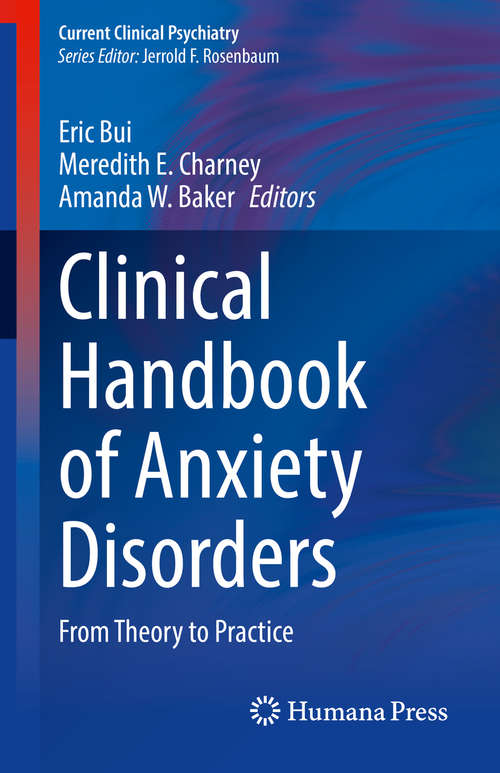 Clinical Handbook of Anxiety Disorders: From Theory to Practice (Current Clinical Psychiatry)