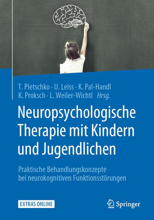 Neuropsychologische Therapie mit Kindern und Jugendlichen: Praktische Behandlungskonzepte bei neurokognitiven Funktionsstörungen