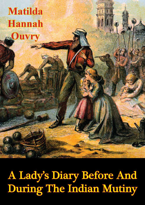 A Lady's Diary Before and During the Indian Mutiny [Illustrated Edition]
