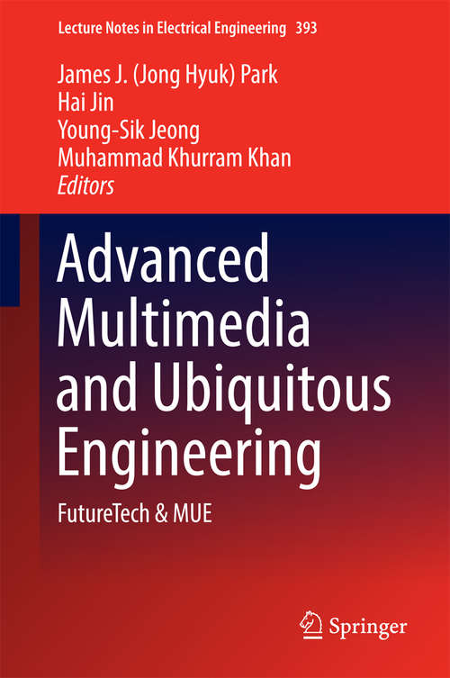 Advanced Multimedia and Ubiquitous Engineering: FutureTech & MUE (Lecture Notes in Electrical Engineering #393)