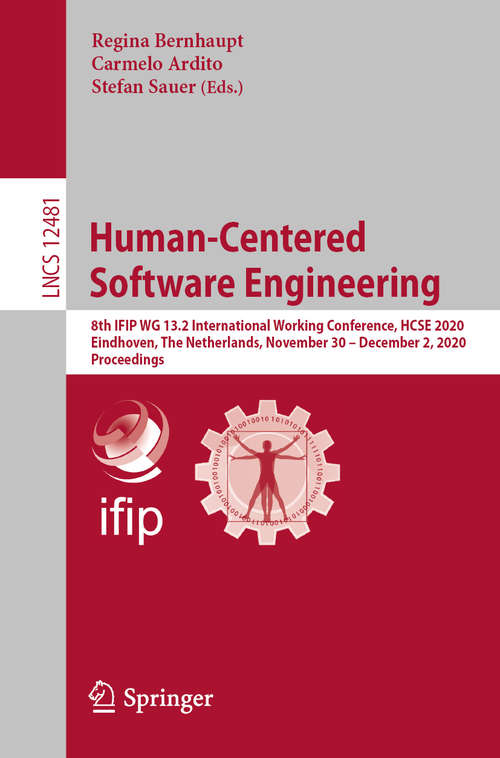 Human-Centered Software Engineering: 8th IFIP WG 13.2 International Working Conference, HCSE 2020, Eindhoven, The Netherlands, November 30 – December 2, 2020, Proceedings (Lecture Notes in Computer Science #12481)