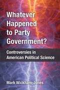 Whatever Happened to Party Government?: Controversies in American Political Science