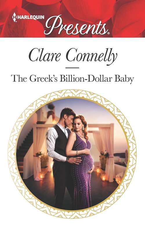 The Greek's Billion-Dollar Baby: The Greek's Billion-dollar Baby / The Innocent's Emergency Wedding (Crazy Rich Greek Weddings #1)