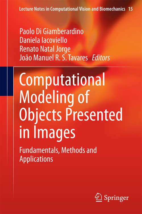 Computational Modeling of Objects Presented in Images: Fundamentals, Methods and Applications (Lecture Notes in Computational Vision and Biomechanics #15)