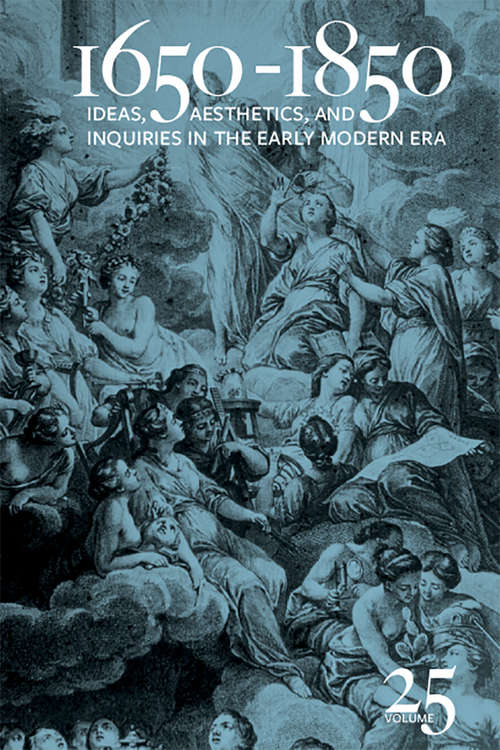 1650-1850: Ideas, Aesthetics, and Inquiries in the Early Modern Era (Volume 25) (1650-1850 Ser. #Vol. 4)