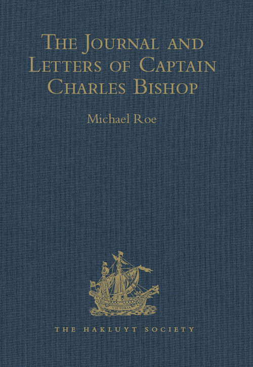The Journal and Letters of Captain Charles Bishop on the North-West Coast of America, in the Pacific, and in New South Wales, 1794-1799 (Hakluyt Society, Second Series #131)