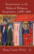 Imprisonment in the Medieval Religious Imagination, c. 1150–1400