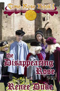 The Disappearing Rose (The Time Rose #1) by Renee Duke