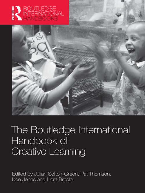The Routledge International Handbook of Creative Learning (Routledge International Handbooks of Education)
