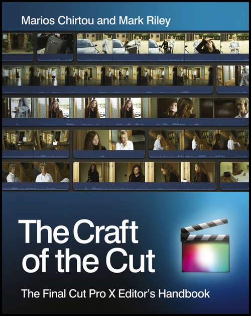 The Craft of the Cut: The Final Cut Pro X Editor's Handbook