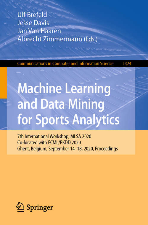 Machine Learning and Data Mining for Sports Analytics: 7th International Workshop, MLSA 2020, Co-located with ECML/PKDD 2020, Ghent, Belgium, September 14–18, 2020, Proceedings (Communications in Computer and Information Science #1324)